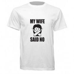 My Wife Said No T-Shirt